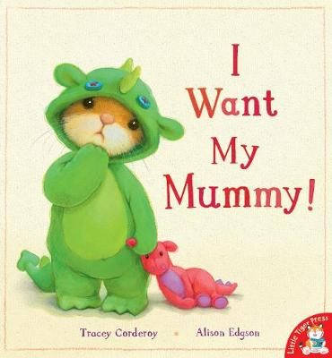 I Want My Mummy! by Tracey Corderoy