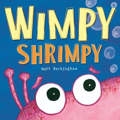 Wimpy Shrimpy by Matt Buckingham