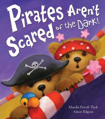 Pirates Aren't Scared of the Dark! by Maudie Powell-Tuck, Alison Edgson