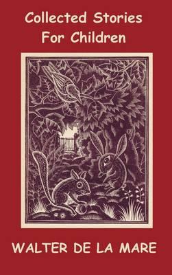 Collected Stories for Children - 17 Short Stories by Walter de la Mare