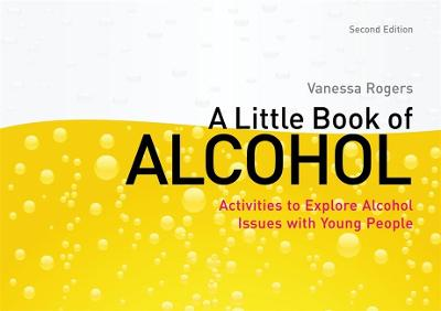 A Little Book of Alcohol Activities to Explore Alcohol Issues with Young People by Vanessa Rogers