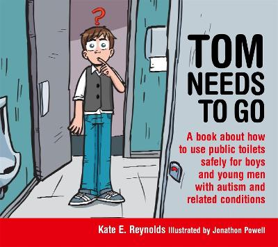 Tom Needs to Go A book about how to use public toilets safely for boys and young men with autism and related conditions by Kate E. Reynolds