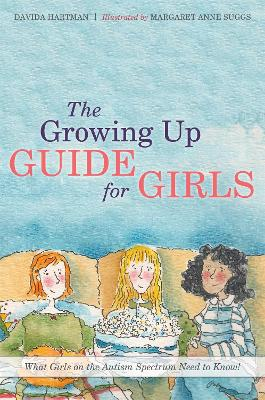 The Growing Up Guide for Girls What Girls on the Autism Spectrum Need to Know! by Davida Hartman