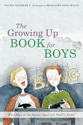 The Growing Up Book for Boys What Boys on the Autism Spectrum Need to Know! by Davida Hartman