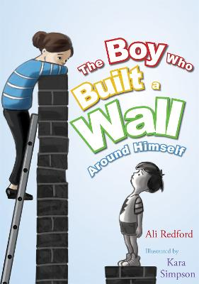 The Boy Who Built a Wall Around Himself by Ali Redford