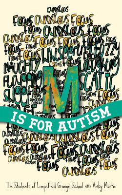 M is for Autism by The Students of Limpsfield Grange School, Vicky Martin, Robert Pritchett
