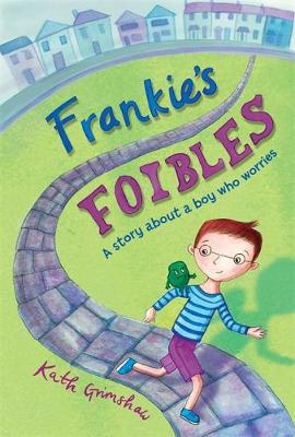 Frankie's Foibles A story about a boy who worries by Kath Grimshaw