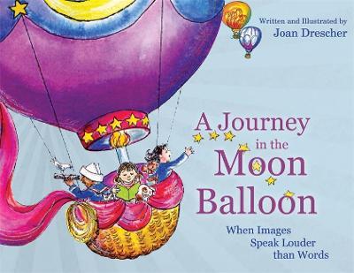 A Journey in the Moon Balloon When Images Speak Louder than Words by Joan Drescher, Joan Z., Ph.D. Borysenko