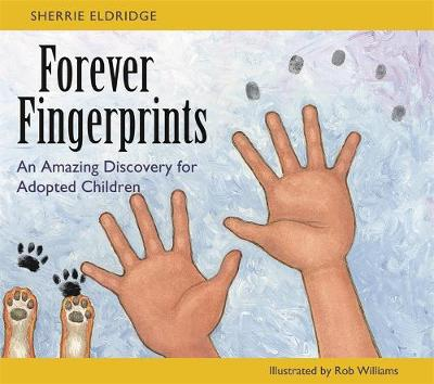 Forever Fingerprints An Amazing Discovery for Adopted Children by Sherrie Eldridge