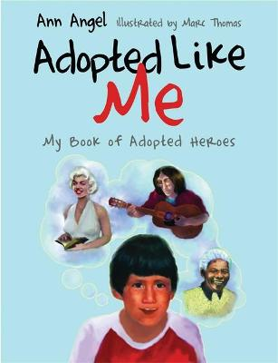 Adopted Like Me My Book of Adopted Heroes by Ann Angel