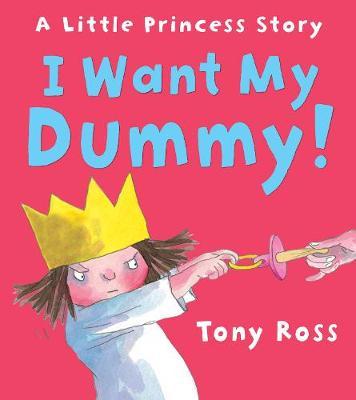 I Want My Dummy! by Tony Ross