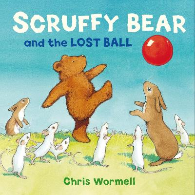 Scruffy Bear and the Lost Ball by Christopher Wormell