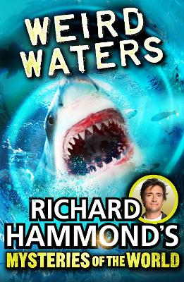 Richard Hammond's Mysteries of the World: Weird Waters by Richard Hammond