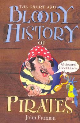 The Short And Bloody History Of Pirates by John Farman