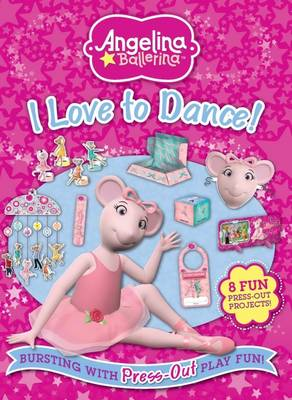 Angelina Ballerina I Love to Dance Bursting with Press-Out Play Fun! by