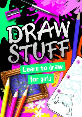 Draw Stuff: For Girls by Autumn Publishing Inc., Holly Brook-Piper