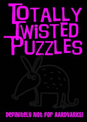 Totally Twisted (Definitely Not for Aardvarks!) Totally Twisted Puzzles & Activities by Honor Head