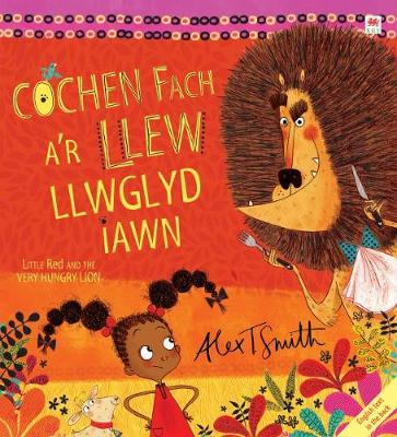 Cochen Fach a'r Llew Llwglyd Iawn/Little Red and the Very Hungry Lion by Alex T. Smith
