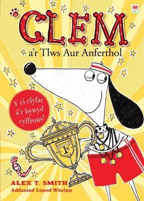 Cyfres Clem: 5. Clem a'r Tlws Aur Anferthol by Alex T. Smith