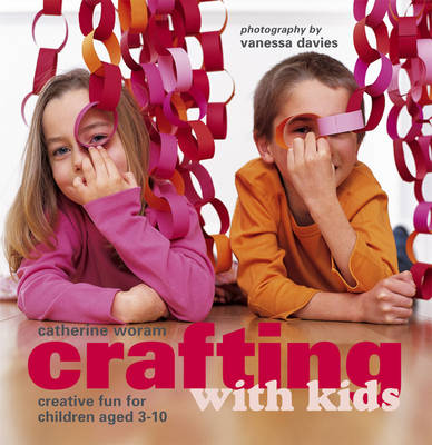 Crafting with Kids Creative Fun for Children Aged 3-10 by Catherine Woram