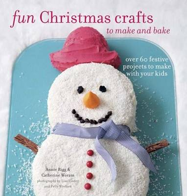 Fun Christmas Crafts to Make and Bake by Catherine Woram