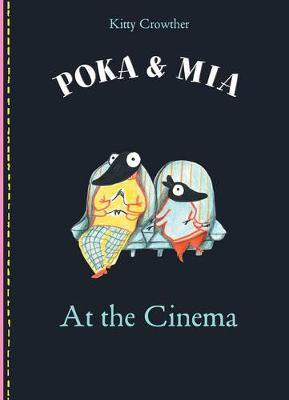 Poka and Mia: At the Cinema by Kitty Crowther