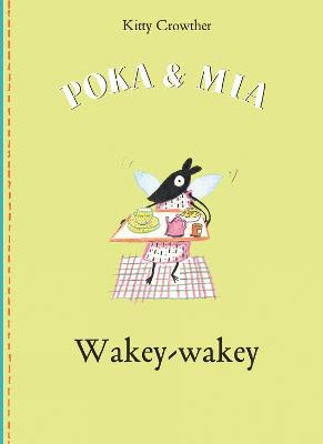 Poka and Mia: Wakey-wakey by Kitty Crowther