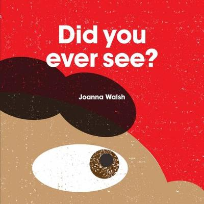 Did You Ever See ? by Joanna Walsh