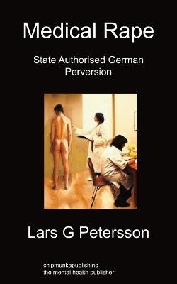 Medical Rape State Authorised German Perversion by Lars G Petersson