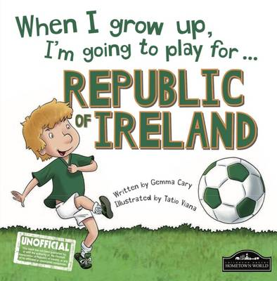 When I Grow Up I'm Going to Play for Republic of Ireland by Gemma Cary