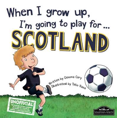 When I Grow Up I'm Going to Play for Scotland by Gemma Cary