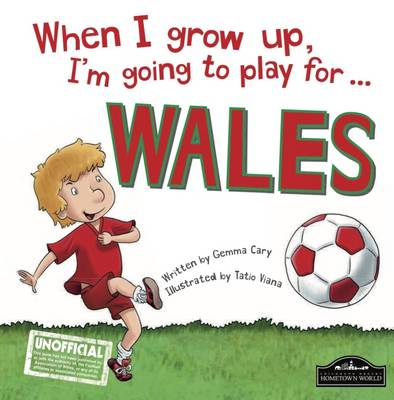 When I Grow Up I'm Going to Play for Wales by Gemma Cary