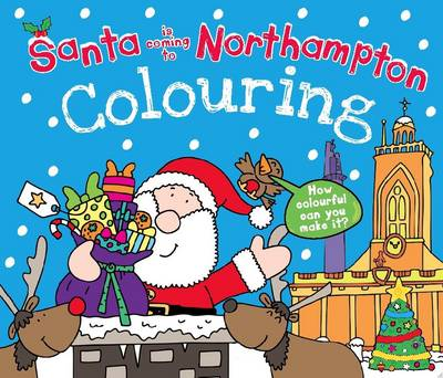 Santa is Coming to Northampton Colouring Book by Katherine Sully