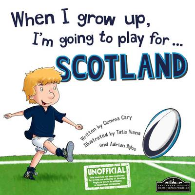 When I Grow Up, I'm Going to Play for Scotland (Rugby) by Gemma Cary