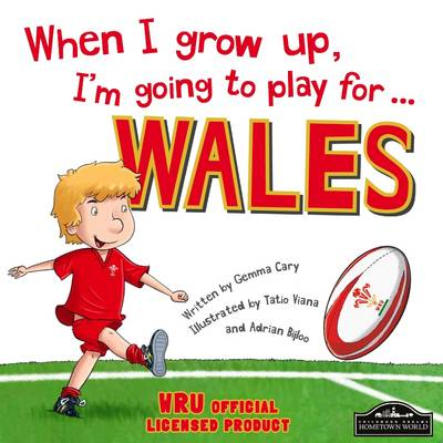 When I Grow Up, I'm Going to Play for Wales (Rugby) by