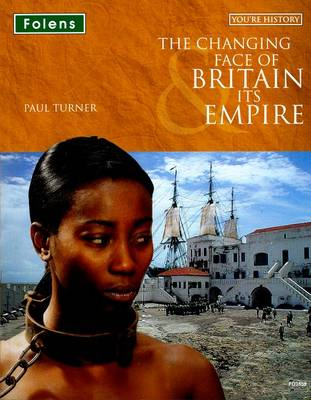 You're History: The Changing Face of Britain & Its Empire: Student Book by Paul Turner