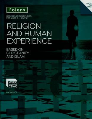 GCSE Religious Studies: Religion and Human Experience based on Christianity and Islam: WJEC B Unit 2 by Ina Taylor