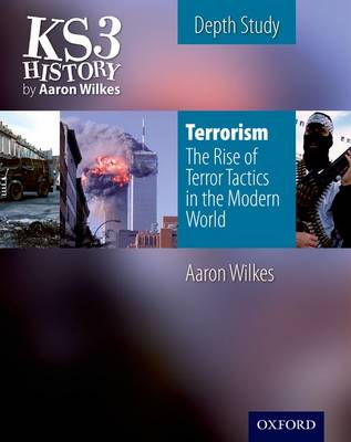 KS3 History by Aaron Wilkes: Terrorism: The Rise of Terror Tactics in the Modern World student book by Aaron Wilkes
