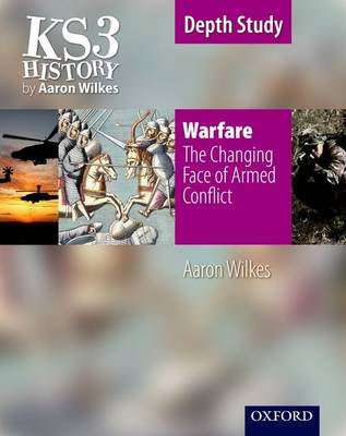 KS3 History by Aaron Wilkes: Warfare: The Changing Face of Armed Conflict student book by