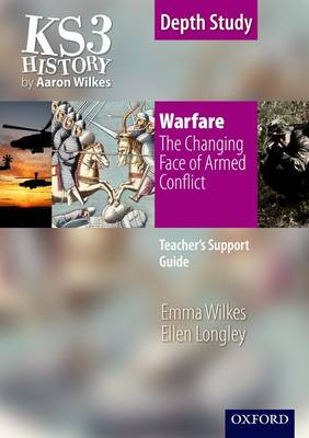 KS3 History by Aaron Wilkes: Warfare: The Changing Face of Armed Conflict teacher's support guide + CD-ROM by Emma Wilkes, Ellen Longley