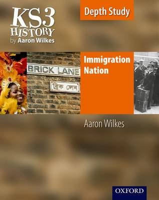 KS3 History by Aaron Wilkes: Immigration Nation Student Book by