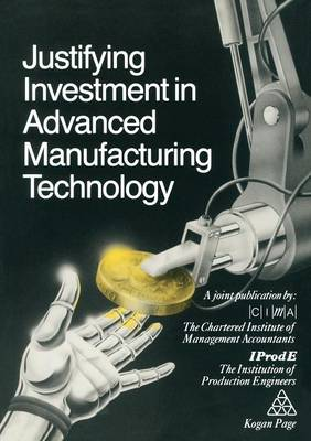 Justifying Investment in Advanced Manufacturing Technology by Institution of Production Engineers
