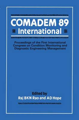 COMADEM 89 International Proceedings of the First International Congress on Condition Monitoring and Diagnostic Engineering Management by Raj B. K. N. Rao, A. D. Hope