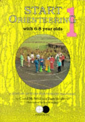 Start Orienteering 6-8 Year Olds by Carol McNeill, Tom Renfrew, Tom Renfrew