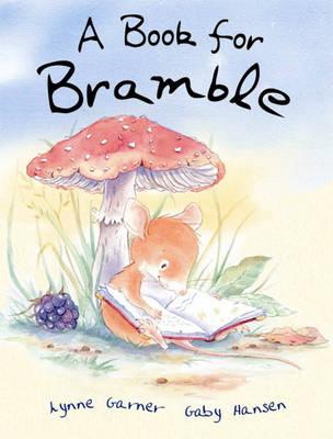A Book for Bramble by Lynne Garner, Gaby Hansen