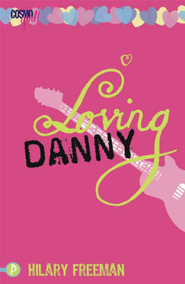 Loving Danny CosmoGirl / Piccadilly Love Stories by Hilary Freeman