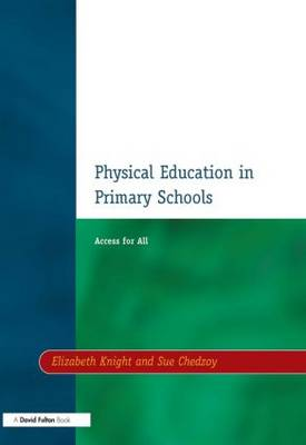 Physical Education in Primary Schools Access for All by Elizabeth Knight, Sue Chedzoy