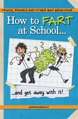 How to Fart at School-- and Get Away with It! by Adrian Besley