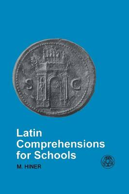 Latin Comprehensions for Schools by Martin Hiner