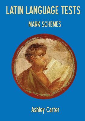 Latin Language Tests Mark Schemes by Ashley Carter